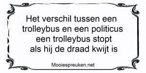 Het verschil tussen een trolleybus en een politicus een trolleybus stopt als hij de draad kwijt is